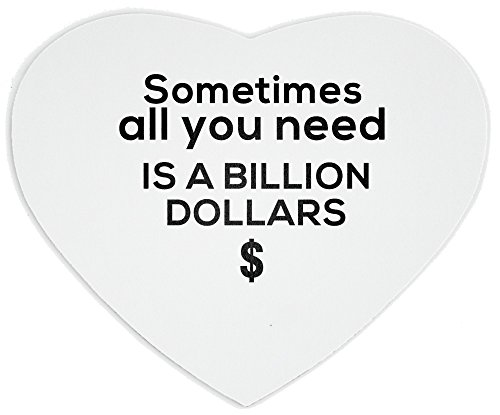 Price comparison product image Heartshaped Mousepad with Sometimes all you need is a billion dollars