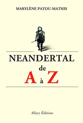 Néandertal de A à Z - Marylène Patou-Mathis (2018) sur Bookys