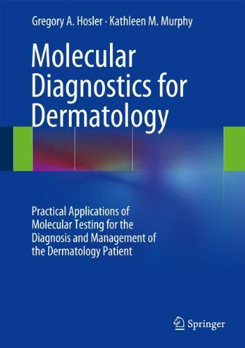 Molecular Diagnostics for Dermatology: Practical Applications of Molecular Testing for the Diagnosis and Management of the Dermatology Patient by Gregory A. Hosler (2014-05-22)