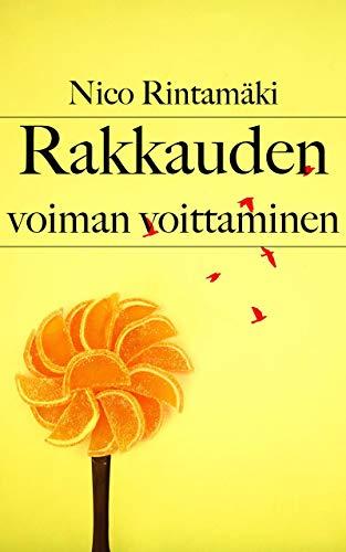 Rakkauden voiman voittaminen (Finnish Edition) por Nico Rintamäki