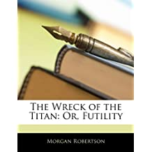 The Wreck of the Titan: Or, Futility