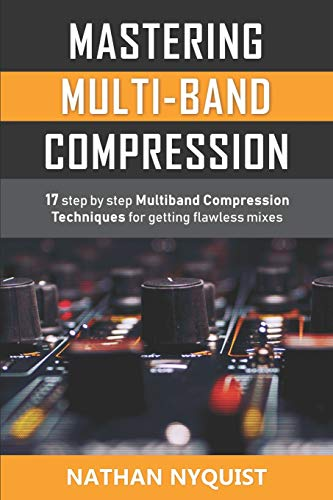Mastering Multi-Band Compression: 17 step by step multiband compression techniques for getting flawless mixes Usa Compression-tool
