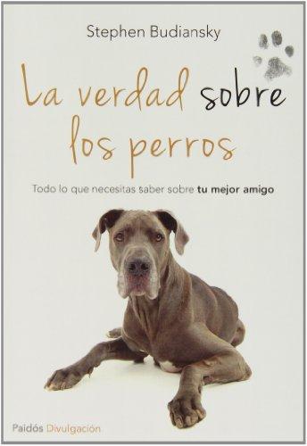 La verdad sobre los perros: Todo lo que necesitas saber sobre tu mejor amigo (Divulgación-Autoayuda) por Stephen Budiansky