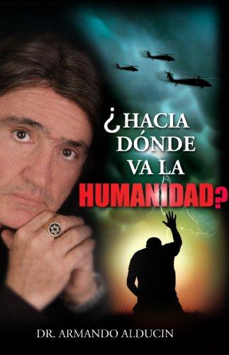 HACIA DONDE VA LA HUMANIDAD? por Dr. ARMANDO ALDUCIN