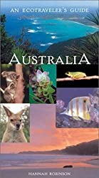 Australia: An Ecotraveler's Guide by Hannah Robinson (2003-07-20)