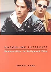 [(Masculine Interests : Homoerotics in Hollywood Film)] [By (author) Robert Lang] published on (October, 2002)