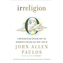 Irreligion: A Mathematician Explains Why the Arguments for God Just Don't Add Up (English Edition)