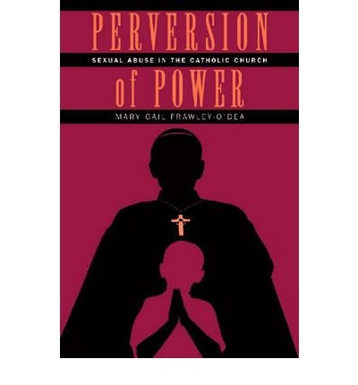 [(Perversion of Power: Sexual Abuse in the Catholic Church)] [Author: Mary Gail Frawley-O'Dea] published on (March, 2007)