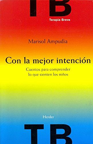 Con la mejor intención. Cuentos para comprender lo que sienten los niños (Terapia Breve) por Marisol Ampudia