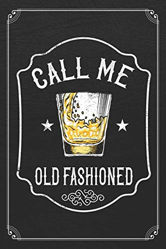 Call Me Old Fashioned: Whiskey Alcohol Bartender 120 Page Blank Lined Notebook Journal -