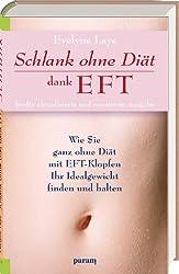 Schlank ohne Diät dank EFT: WieSieganzohneDiätmitEFT-KlopfenIhrIdealgewichtfindenundhalten
