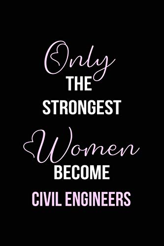 The Strongest Women Become Civil Engineers Notebook: Civil Engineer Gift Lined Notebook / Journal / Diary Gift, 120 blank pages, 6x9 inches, Matte Finish Cover