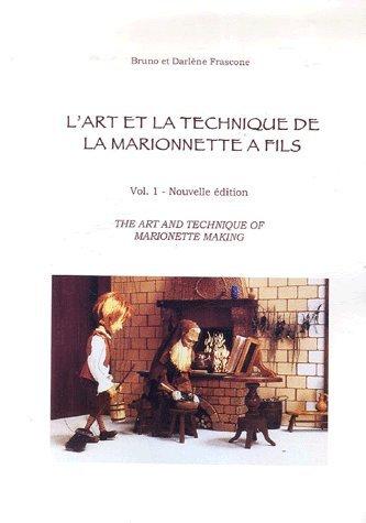 L'art et la technique de la marionnette à fils : Volume 1