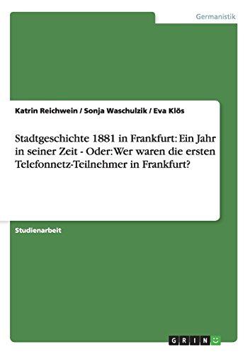 Stadtgeschichte 1881 in Frankfurt: Ein Jahr in seiner Zeit - Oder: Wer waren die ersten Telefonnetz-Teilnehmer in Frankfurt?