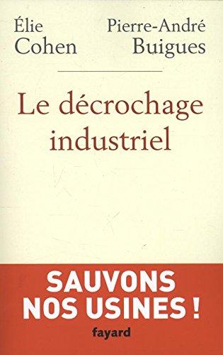 Le Decrochage Industriel par Elie Cohen