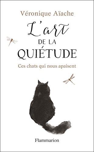 L'art de la quiétude. Ces chats qui nous apaisent (BIEN-ETRE) par Véronique Aïache
