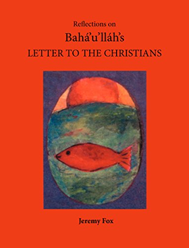 Reflections on Bahá'u'lláh's Letter to the Christians (English Edition)