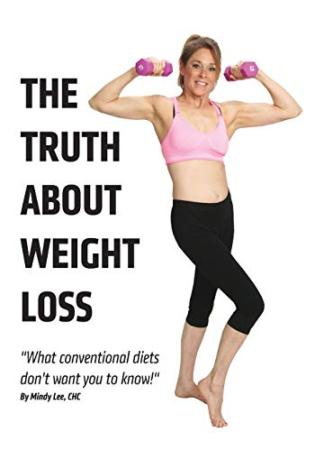The Truth About Weight Loss: What Conventional Diets DON'T Want You To Know por Mindy Lee CHC