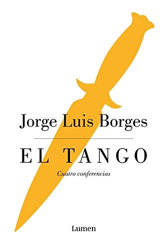 El tango: Cuatro conferencias (ENSAYO) por Jorge Luis Borges