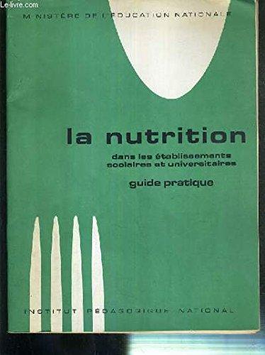 LA NUTRITION DANS LES ETABLISSEMENTS SCOLAIRES ET UNIVERSITAIRES - GUIDE PRATIQUE - MINISTERE DE L'EDUCATION NATIONALE + 6 planches cartonnées