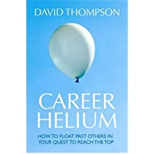 [ Career Helium The Secrets of Climbing the Corporate Ladder ] [ CAREER HELIUM THE SECRETS OF CLIMBING THE CORPORATE LADDER ] BY Thompson, David ( AUTHOR ) Jun-19-2007 Paperback