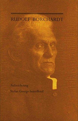 Aufzeichnung Stefan George betreffend (Schriften der Rudolf Borchardt-Gesellschaft)
