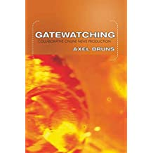 Gatewatching: Collaborative Online News Production (Digital Formations)