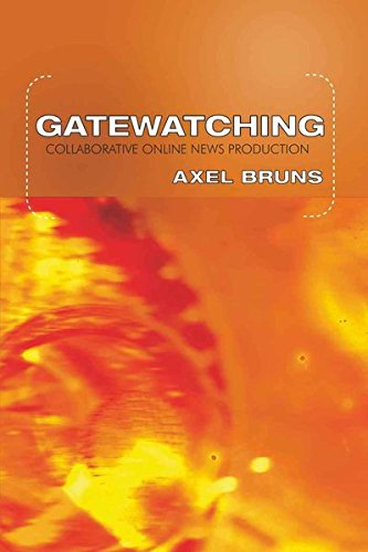 Gatewatching: Collaborative Online News Production (Digital Formations, Band 26)