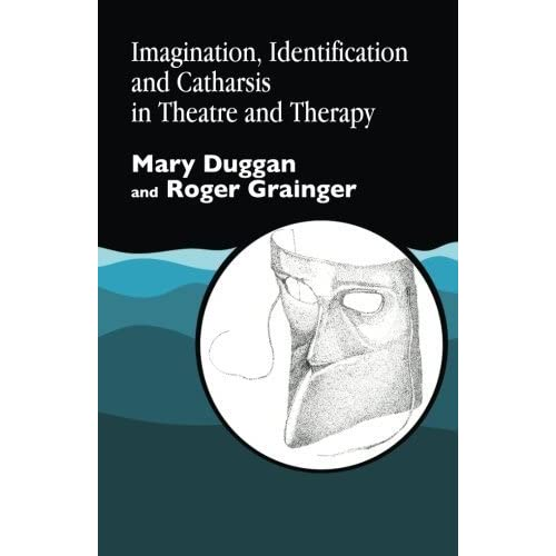 Imagination, Identification and Catharsis in Theatre and Therapy by Mary Duggan (1997-04-01)