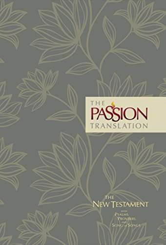 The Passion Translation New Testament (2nd Edition) Floral: With Psalms, Proverbs and Song of Songs