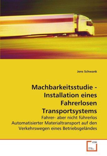 Machbarkeitsstudie - Installation eines Fahrerlosen Transportsystems: Fahrer- aber nicht führerlos Automatisierter Materialtransport auf den Verkehrswegen eines Betriebsgeländes
