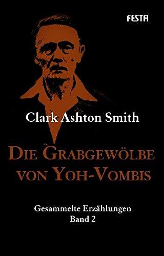 Die Grabgewölbe von Yoh-Vombis: Gesammelte Erzählungen. Band 2 (H. P. Lovecrafts Bibliothek des Schreckens) (C E Smith)