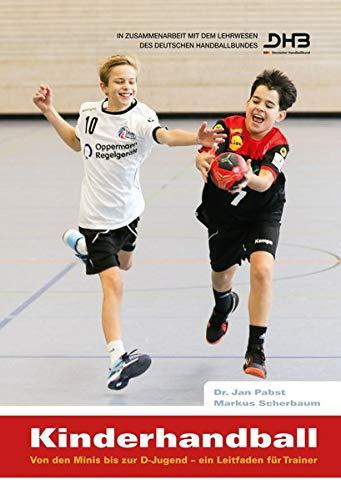 Kinderhandball: Von den Minis bis zur D-Jugend - ein Leitfaden für Trainer