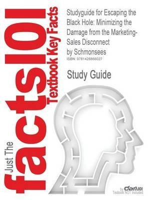 [Studyguide for Escaping the Black Hole: Minimizing the Damage from the Marketing-Sales Disconnect by Schmonsees, ISBN 9780324301250] (By: Cram101 Textbook Reviews) [published: July, 2011]