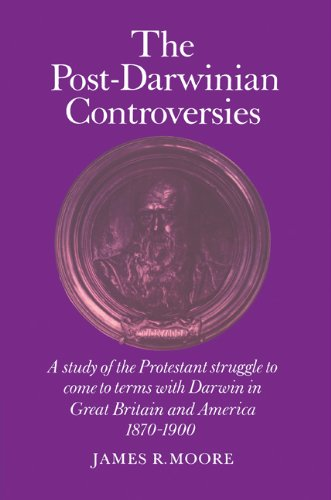The Post-Darwinian Controversies: A Study of the Protestant Struggle to Come to Terms with Darwin in Great Britain and America, 1870-1900