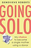 Going Solo: My choice to become a single mother using a donor (English Edition)