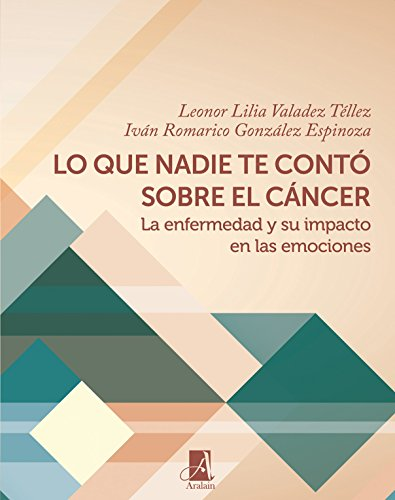 Lo que nadie te contó sobre el cáncer: La enfermedad y su impacto en las emociones (Diagrama nº 3) por Leonor Lilia Valadez Téllez