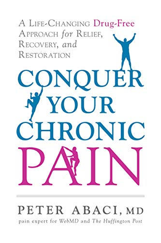 Conquer Your Chronic Pain: A Life-Changing Drug-Free Approach for Relief, Recovery, and Restoration (English Edition)