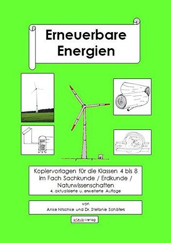 Erneuerbare Energien: Kopiervorlagen für die Klassen 4 bis 8 im Fach Sachkunde / Erdkunde / Naturwissenschaften 4. aktualisierte u. erweiterte Auflage