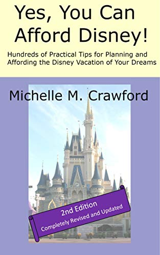 Yes, You Can Afford Disney: Hundreds of Practical Tips for Planning and Affording the Disney Vacation of Your Dreams (English Edition)