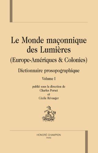 Le monde maçonnique des Lumières. Europe-Amérique et colonies. Dictionnaire prosopographique : 3 volumes par Charles Porset
