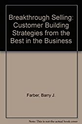 Breakthrough Selling: Customer-Building Strategies from the Best in the Business