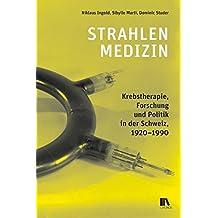 Strahlenmedizin: Krebstherapie, Forschung und Politik in der Schweiz, 1920–1990