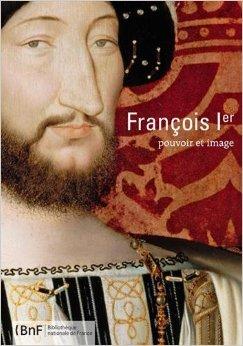 François Ier : Pouvoir et image de Collectif ,Bruno Petey-Girard (Sous la direction de),Magali Vène (Sous la direction de) ( 19 mars 2015 )