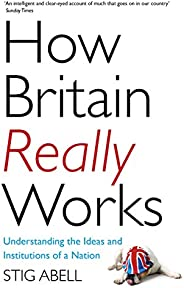How Britain Really Works: Understanding the Ideas and Institutions of a Nation (English Edition)