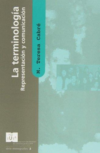 La Terminología: representación y comunicación: Elementos para una teoría de base comunicativa y otros artículos (IULA (UPF)) por M. Teresa Cabré i Castellví