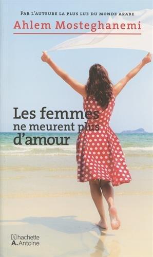 Les Femmes Ne Meurent Plus d'Amour par Ahlam Mosteghanemi