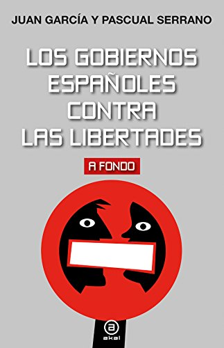 Los gobiernos españoles contra las libertades (A fondo)