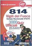 Ottocentoquattordici vigili del fuoco. Corpo nazionale VV. FF. 3000 quiz ufficiali per la prova preselettiva. Con CD-ROM