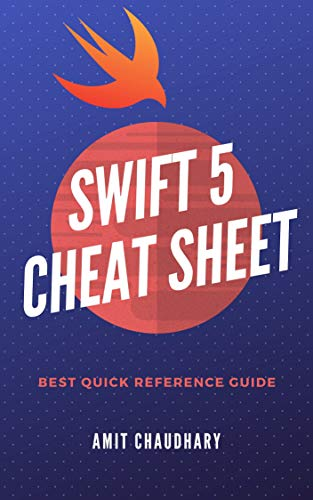 Swift 5 Cheat Sheet: Quick Reference Guide with Simple Examples for Each Topic of Swift Programming Language (English Edition) -